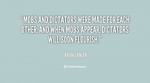 Mobs and dictators were made for each other, and when mobs appear ...