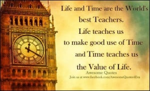 life and time are the world s best teachers life teaches us to make ...
