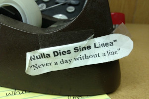 Then, taped on my tape dispenser, there's the writer's mantra ...