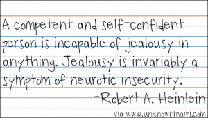 Absolutely! Jealousy is a symptom of insecurity and I've been known ...