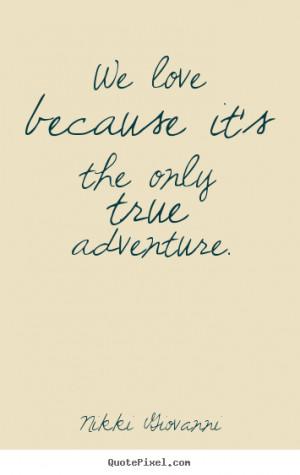 true adventure nikki giovanni more love quotes motivational quotes ...