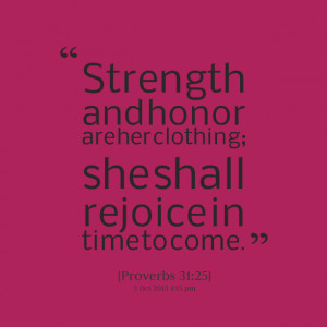 Quotes Picture: strength and honor are her clothing; she shall rejoice ...