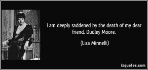 am deeply saddened by the death of my dear friend, Dudley Moore ...