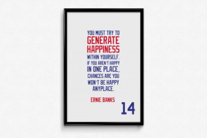 Ernie Banks #14 Chicago Cubs Inspirational Generate Happiness Quote ...