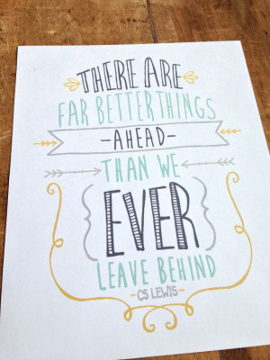 There Are Far Better Things Ahead: C.S. Lewis Quote 8x10 Print via ...