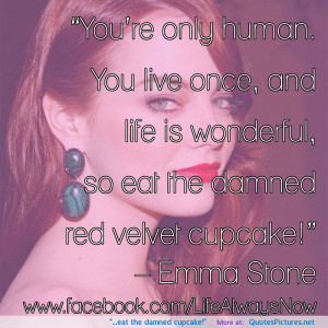 """... the damned cupcake!"""" motivational inspirational love life quotes"""