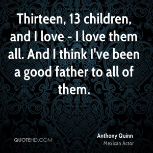 Anthony Quinn Dad Quotes