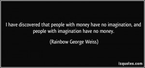 ... money have no imagination, and people with imagination have no money