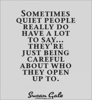 ... who they open up to.~Susan Gale Source: http://www.MediaWebApps.com