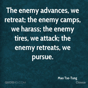 The enemy advances, we retreat; the enemy camps, we harass; the enemy ...