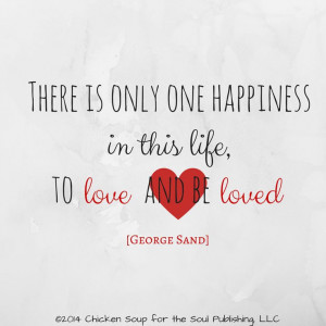 only one happiness in this life to love and be loved quot George Sand