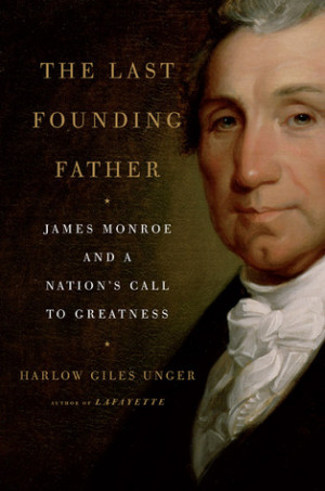 """Start by marking """"The Last Founding Father: James Monroe and a ..."""