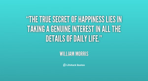 The true secret of happiness lies in taking a genuine interest in all ...