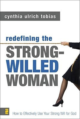 ... Strong-Willed Woman: How to Effectively Use Your Strong Will for God