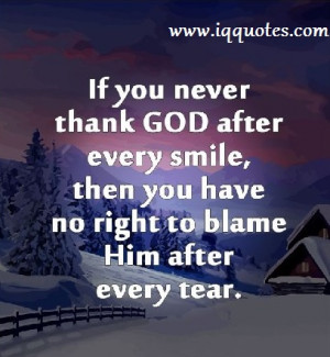 If you never thank God after every smile,then you have no right to ...