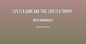 quote rufus wainwright life is a game and true love 35019 png life is ...