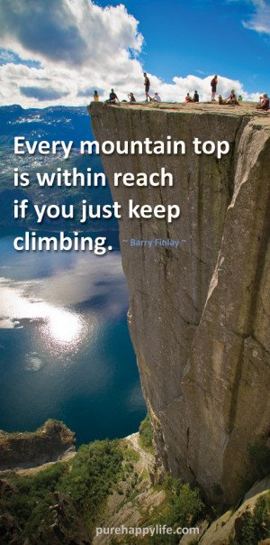 Life Quote: Every mountain top is within reach if you just keep ...