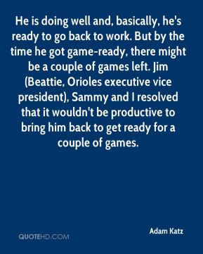 ... be productive to bring him back to get ready for a couple of games