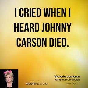 Victoria Jackson - I cried when I heard Johnny Carson died.
