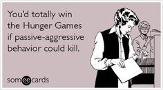 funny quotes Youd totally win the Hunger Games if passive-aggressive ...