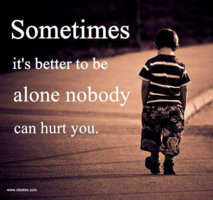 Nice Quotes – Sometimes it's better to be alone