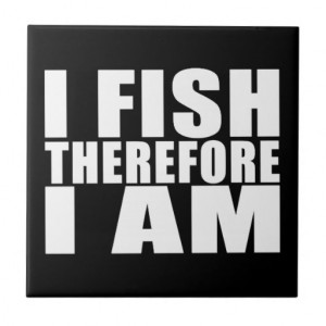 Funny Fishing Quotes Jokes I Fish Therefore I am Ceramic Tile