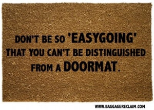Easygoing does not mean being a doormat.