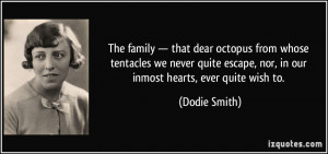 ... escape, nor, in our inmost hearts, ever quite wish to. - Dodie Smith