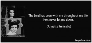 ... me throughout my life. He's never let me down. - Annette Funicello