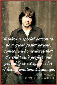 ... person to be a foster parent. Jimmy Wayne #quote in WALK TO BEAUTIFUL