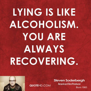 Lying is like alcoholism. You are always recovering.