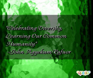 Celebrating Diversity , Learning Our Common Humanity .