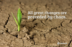 All-great-changes-are-preceded-by-chaos..jpg