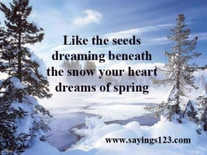 seeds dreaming beneath the snow your heart dreams of spring | Sayings ...