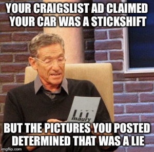 Maury Lie Detector Meme YOUR CRAIGSLIST AD CLAIMED CAR WAS A