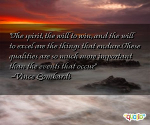 The spirit, the will to win, and the will to excel are the things that ...