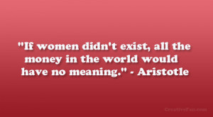 If women didn't exist, all the money in the world would have no ...