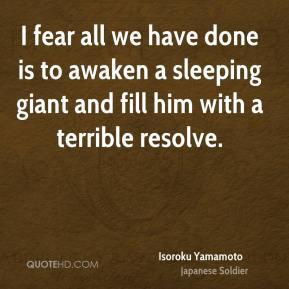 Isoroku Yamamoto - I fear all we have done is to awaken a sleeping ...