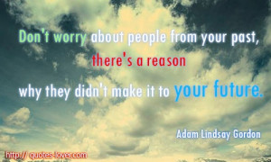 Don't worry about people from your past, there's a reason why they ...