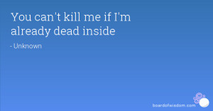 You can't kill me if I'm already dead inside