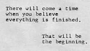 Louis L'Amour. Almost a daunting quote. Endings are always beginnings ...