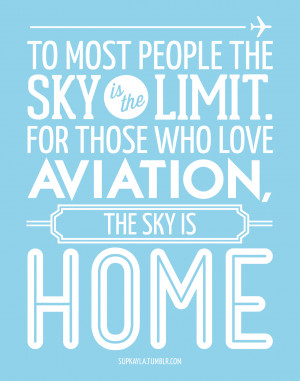 ... the sky is the limit. For those who love aviation, the sky is home
