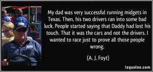 My dad was very successful running midgets in Texas. Then, his two ...