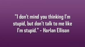 "... stupid, but don't talk to me like I'm stupid."" – Harlan"