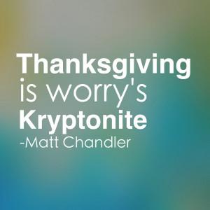 Thanksgiving is worry's Kryptonite.