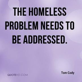 tom-cody-quote-the-homeless-problem-needs-to-be-addressed.jpg