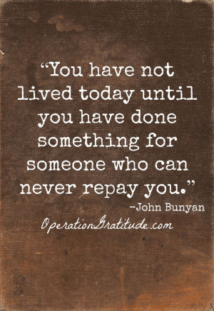 "someone who can never repay you."" ~ John Bunyan: John Bunyan Quotes ..."