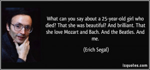 ... she was beautiful? And brilliant. That she love Mozart and Bach. And