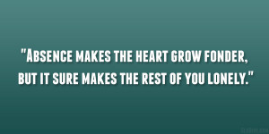 Absence makes the heart grow fonder, but it sure makes the rest of you ...