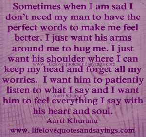am sad I don't need my man to have the perfect words to make me feel ...